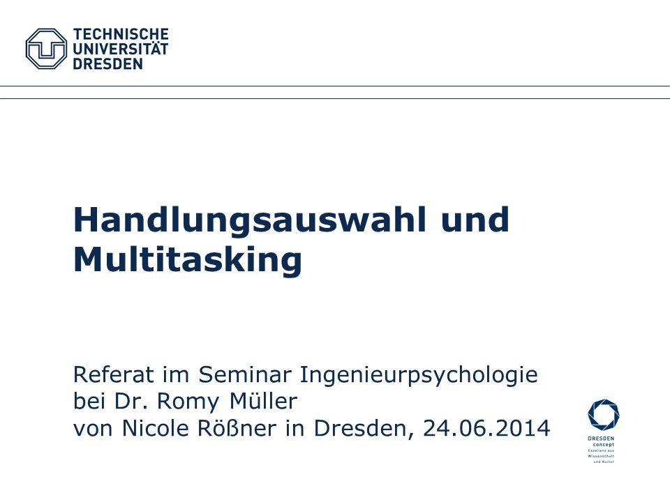 Handlungsauswahl und Multitasking Referat im Seminar Ingenieurpsychologie bei Dr. Romy Müller von Nicole Rößner in Dresden, 24.06.2014 Fakultätsname X