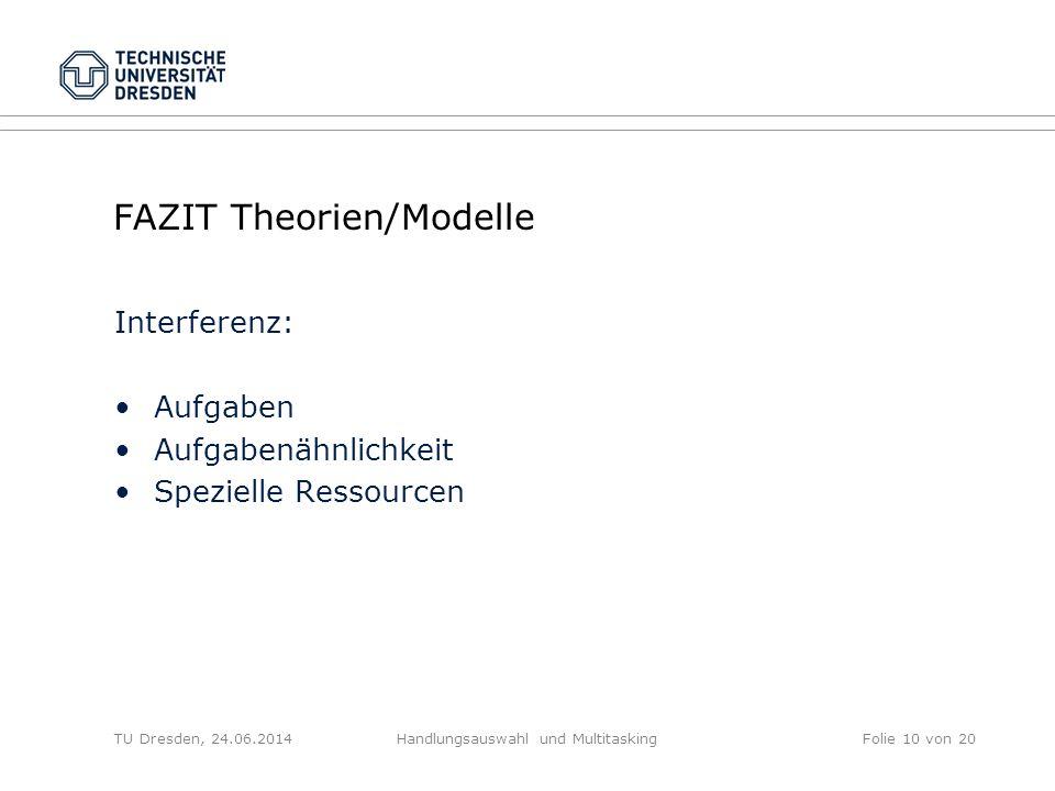 FAZIT Theorien/Modelle Interferenz: Aufgaben Aufgabenähnlichkeit Spezielle Ressourcen TU Dresden, 24.06.2014Handlungsauswahl und MultitaskingFolie 10