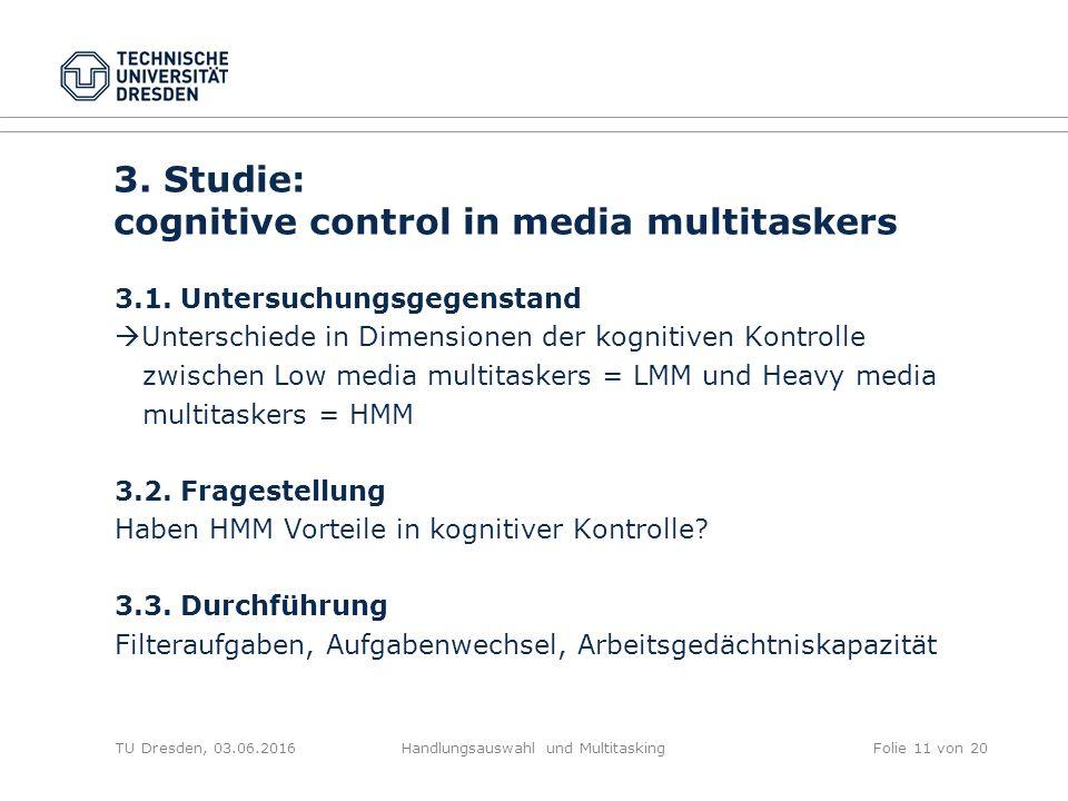 TU Dresden, 03.06.2016Handlungsauswahl und MultitaskingFolie 11 von 20 3. Studie: cognitive control in media multitaskers 3.1. Untersuchungsgegenstand