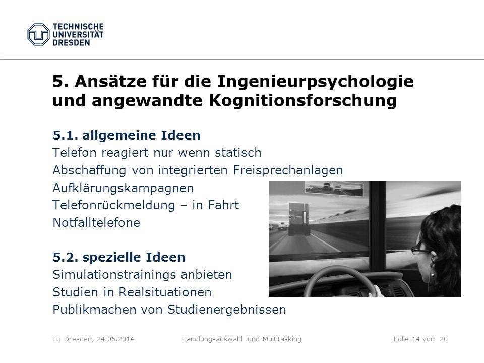 TU Dresden, 24.06.2014Handlungsauswahl und MultitaskingFolie 14 von 20 5. Ansätze für die Ingenieurpsychologie und angewandte Kognitionsforschung 5.1.