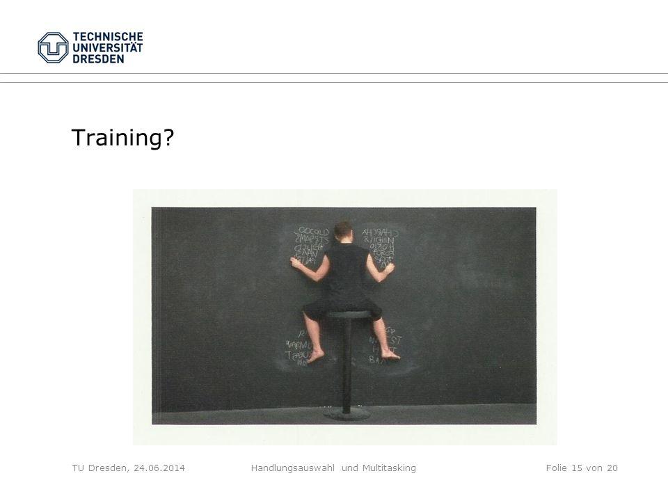 Training? TU Dresden, 24.06.2014Handlungsauswahl und MultitaskingFolie 15 von 20