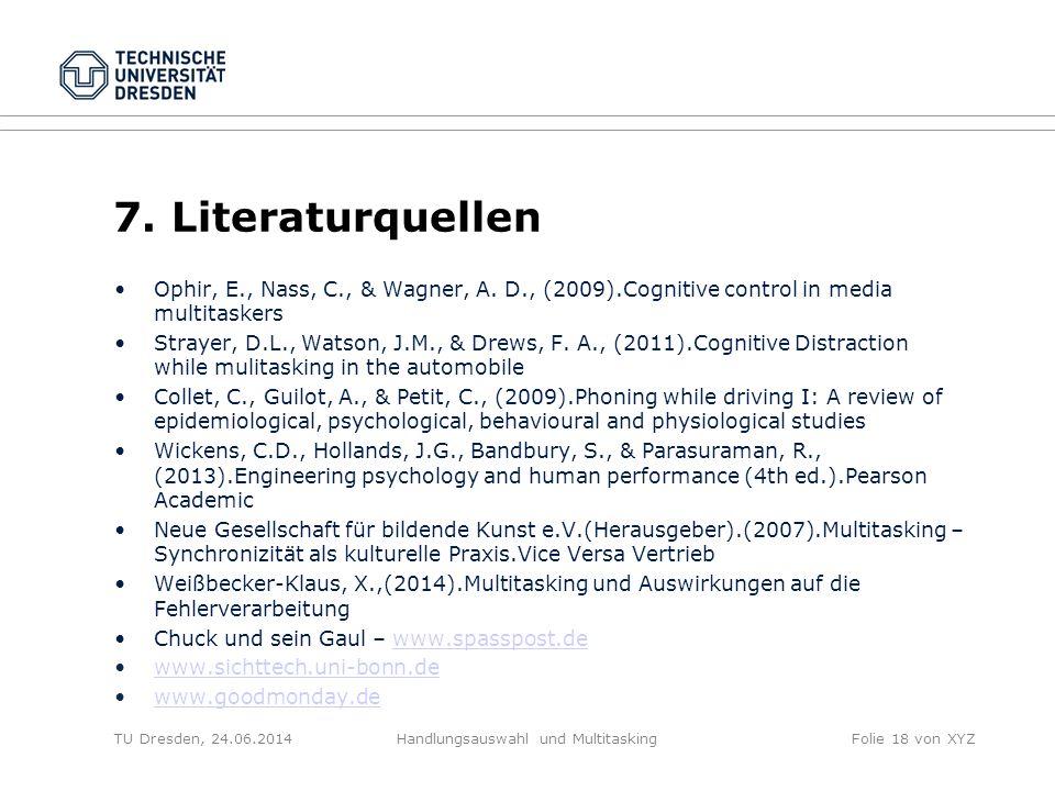 7. Literaturquellen Ophir, E., Nass, C., & Wagner, A. D., (2009).Cognitive control in media multitaskers Strayer, D.L., Watson, J.M., & Drews, F. A.,