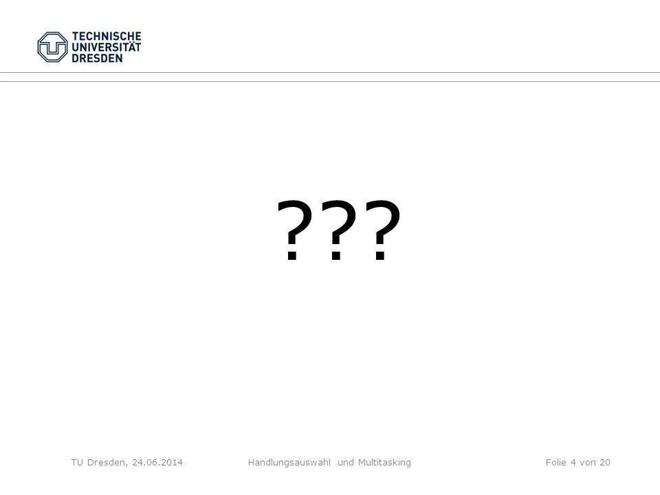 ??? TU Dresden, 24.06.2014Handlungsauswahl und MultitaskingFolie 4 von 20