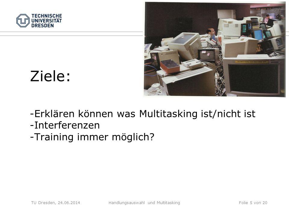 Ziele: -Erklären können was Multitasking ist/nicht ist -Interferenzen -Training immer möglich? TU Dresden, 24.06.2014Handlungsauswahl und Multitasking