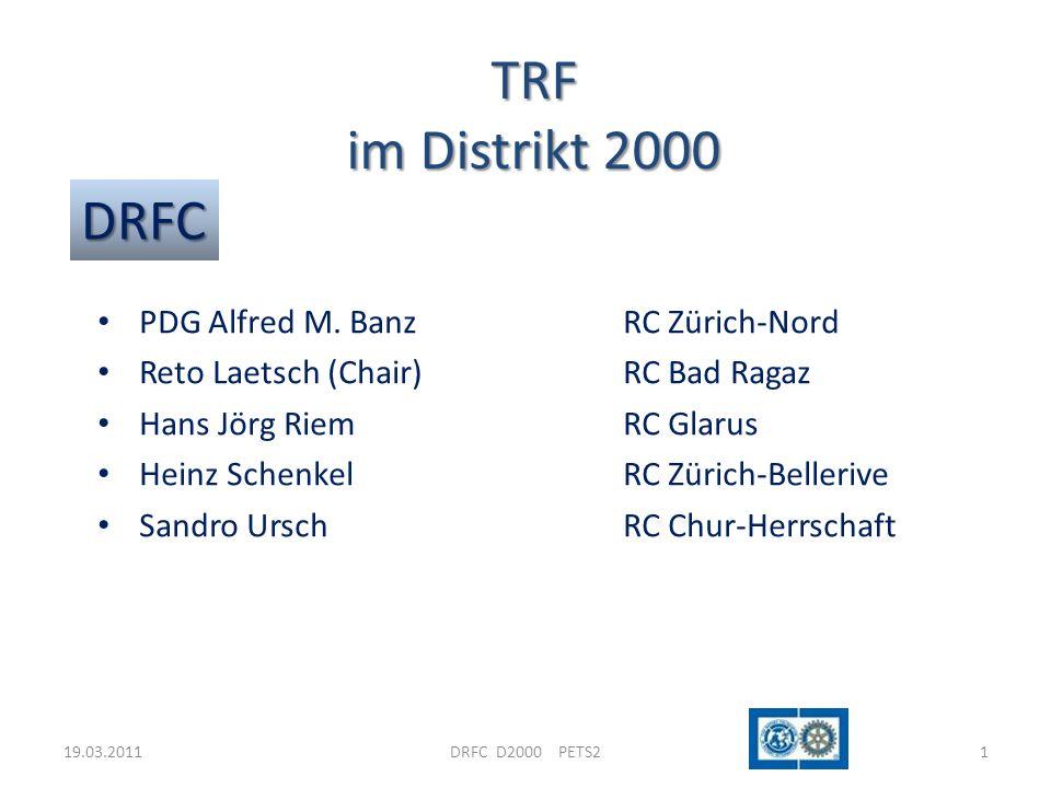 19.03.2011DRFC D2000 PETS21 TRF im Distrikt 2000 DRFC PDG Alfred M. BanzRC Zürich-Nord Reto Laetsch (Chair)RC Bad Ragaz Hans Jörg RiemRC Glarus Heinz