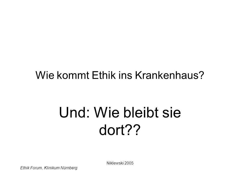 Ethik Forum, Klinikum Nürnberg Wie kommt Ethik ins Krankenhaus.