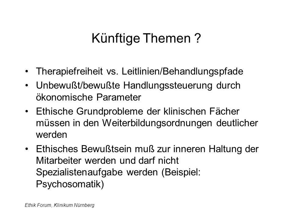 Ethik Forum, Klinikum Nürnberg Künftige Themen . Therapiefreiheit vs.