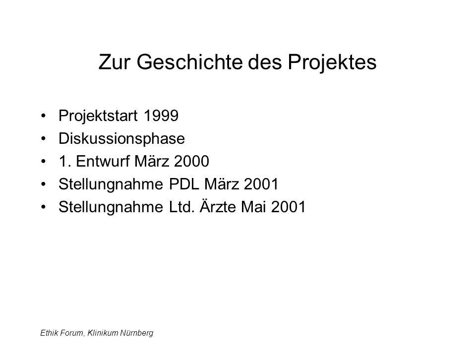 Ethik Forum, Klinikum Nürnberg Zur Geschichte des Projektes Projektstart 1999 Diskussionsphase 1.