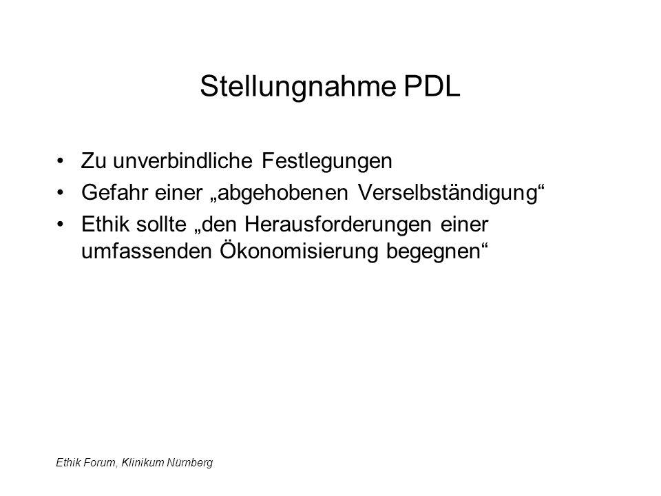 """Ethik Forum, Klinikum Nürnberg Stellungnahme PDL Zu unverbindliche Festlegungen Gefahr einer """"abgehobenen Verselbständigung Ethik sollte """"den Herausforderungen einer umfassenden Ökonomisierung begegnen"""