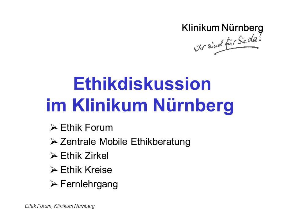 Ethik Forum, Klinikum Nürnberg Ethikdiskussion im Klinikum Nürnberg  - Ethik Forum  - Zentrale Mobile Ethikberatung  - Ethik Zirkel  - Ethik Kreise  - Fernlehrgang Klinikum Nürnberg