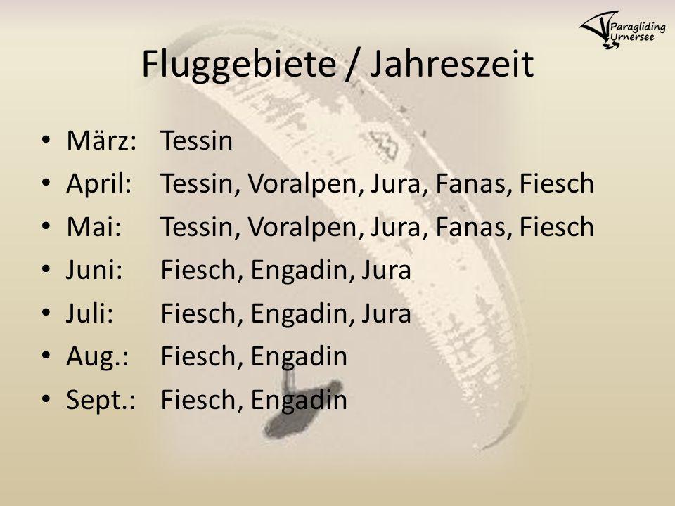 Fluggebiete / Jahreszeit März:Tessin April:Tessin, Voralpen, Jura, Fanas, Fiesch Mai:Tessin, Voralpen, Jura, Fanas, Fiesch Juni:Fiesch, Engadin, Jura
