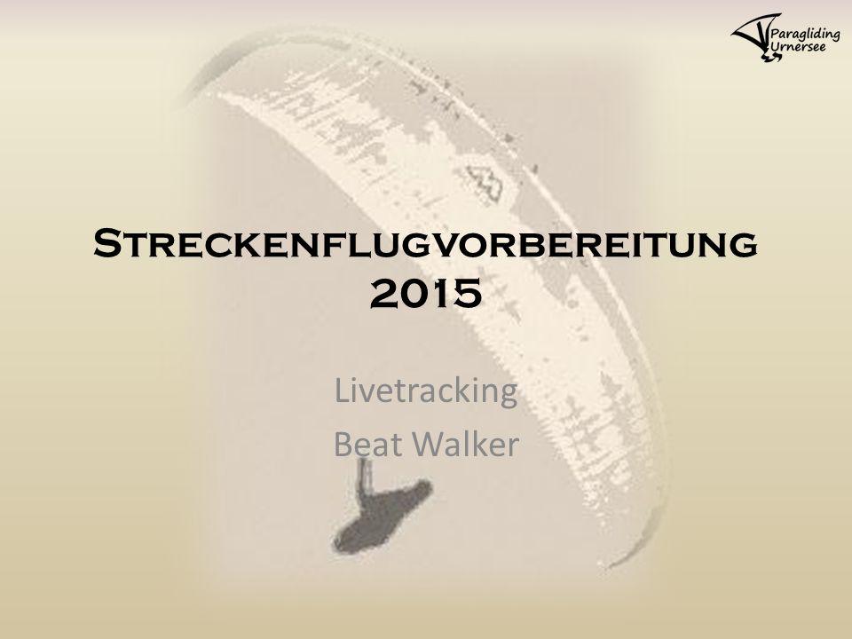 Streckenflugvorbereitung 2015 Livetracking Beat Walker
