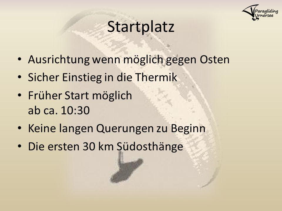 Startplatz Ausrichtung wenn möglich gegen Osten Sicher Einstieg in die Thermik Früher Start möglich ab ca.