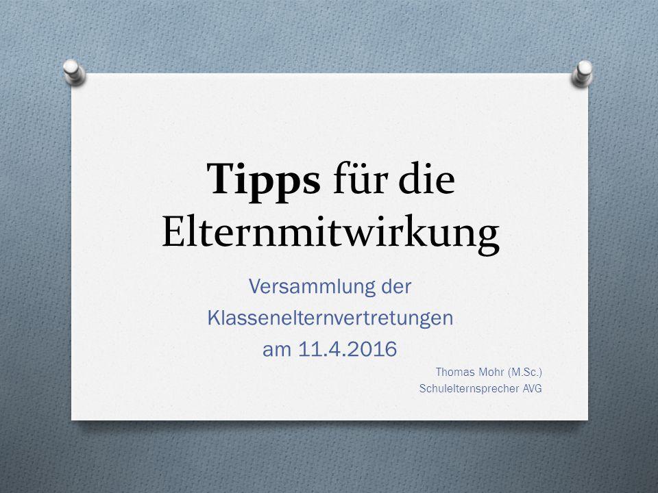 Tipps für die Elternmitwirkung Versammlung der Klassenelternvertretungen am 11.4.2016 Thomas Mohr (M.Sc.) Schulelternsprecher AVG