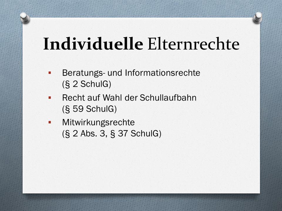 Individuelle Elternrechte  Beratungs- und Informationsrechte (§ 2 SchulG)  Recht auf Wahl der Schullaufbahn (§ 59 SchulG)  Mitwirkungsrechte (§ 2 Abs.