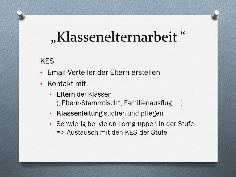 """""""Klassenelternarbeit KES Email-Verteiler der Eltern erstellen Kontakt mit Eltern der Klassen (""""Eltern-Stammtisch , Familienausflug,...) Klassenleitung suchen und pflegen Schwierig bei vielen Lerngruppen in der Stufe => Austausch mit den KES der Stufe"""
