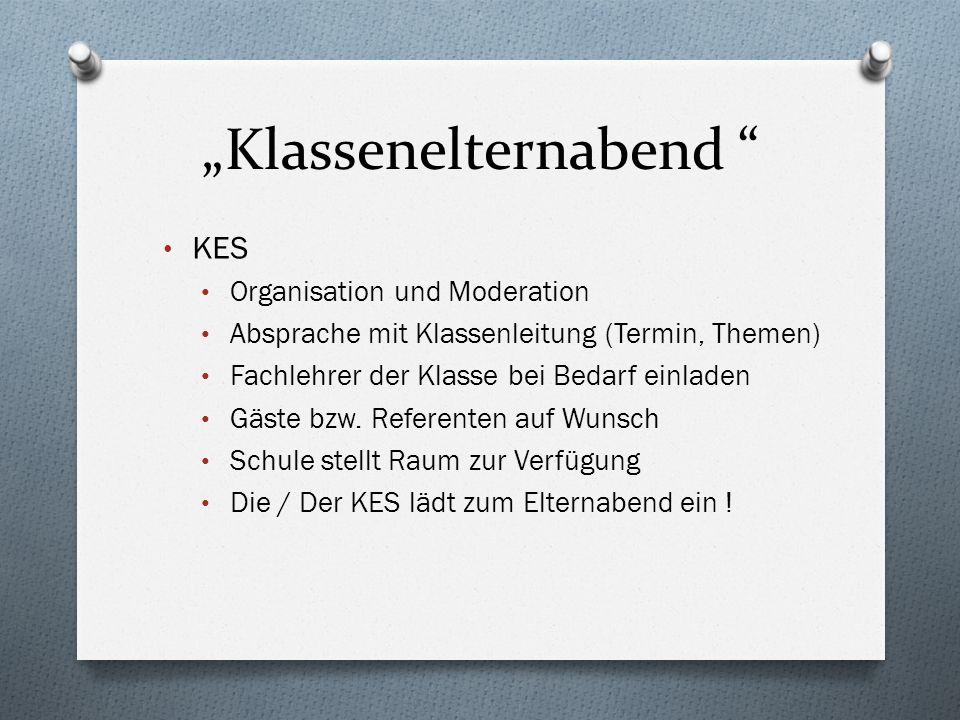 """""""Klassenelternabend KES Organisation und Moderation Absprache mit Klassenleitung (Termin, Themen) Fachlehrer der Klasse bei Bedarf einladen Gäste bzw."""