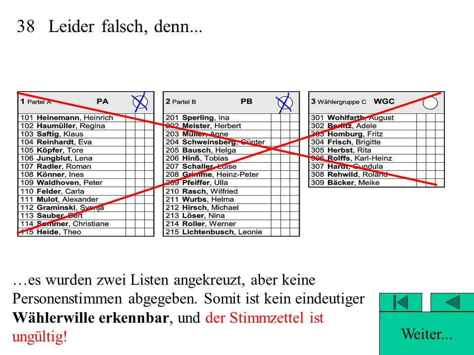 37Völlig richtig, denn... …es wurden zwei Listen angekreuzt, aber keine Personenstimmen abgegeben.