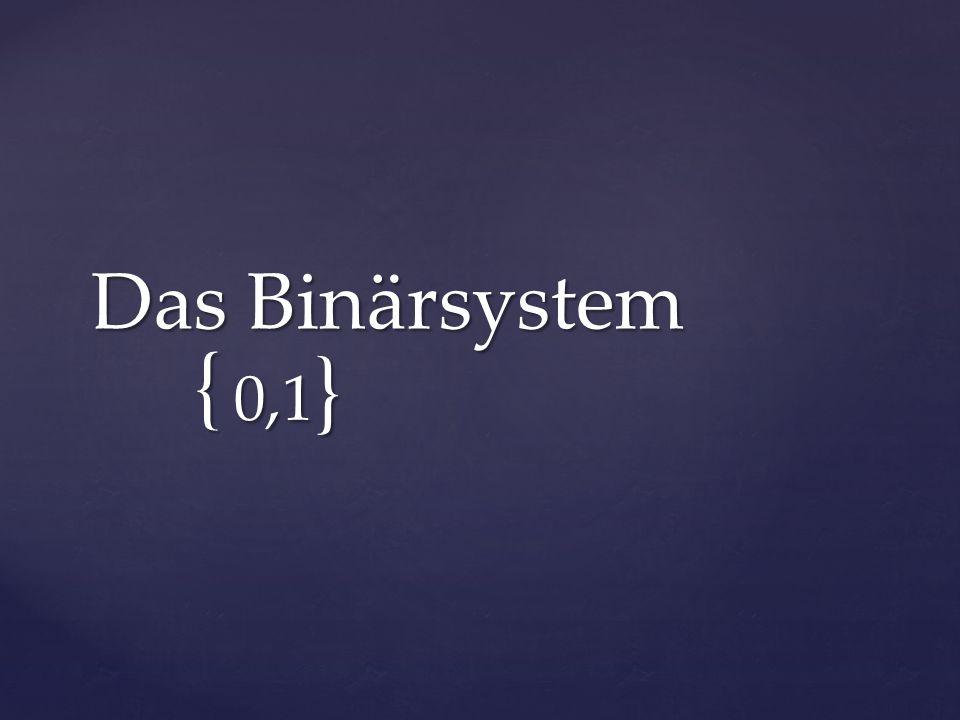 { Das Binärsystem 0,1 }