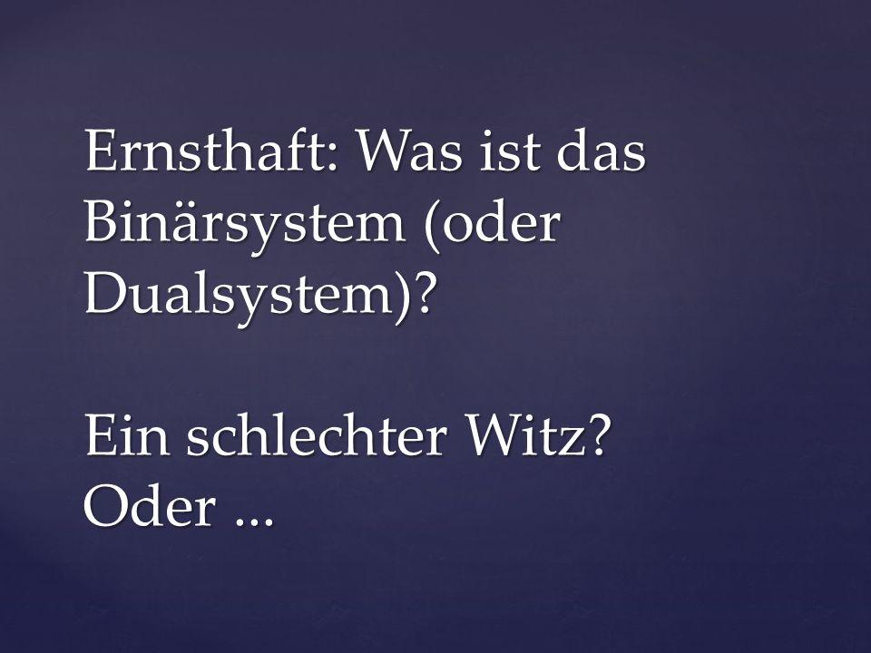 Ernsthaft: Was ist das Binärsystem (oder Dualsystem) Ein schlechter Witz Oder...