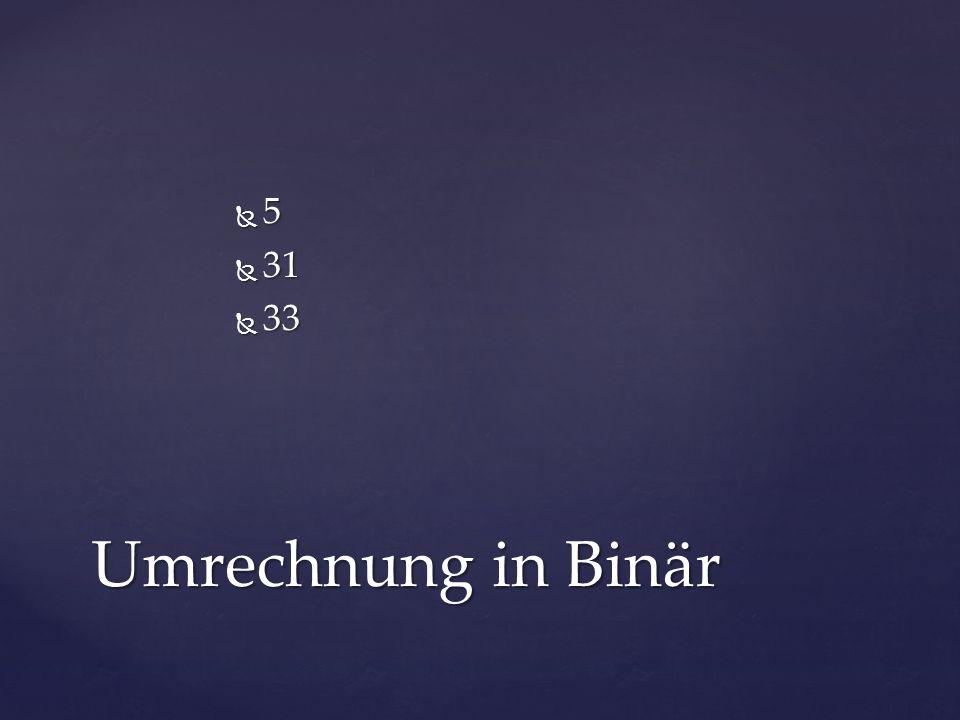  5  31  33 Umrechnung in Binär