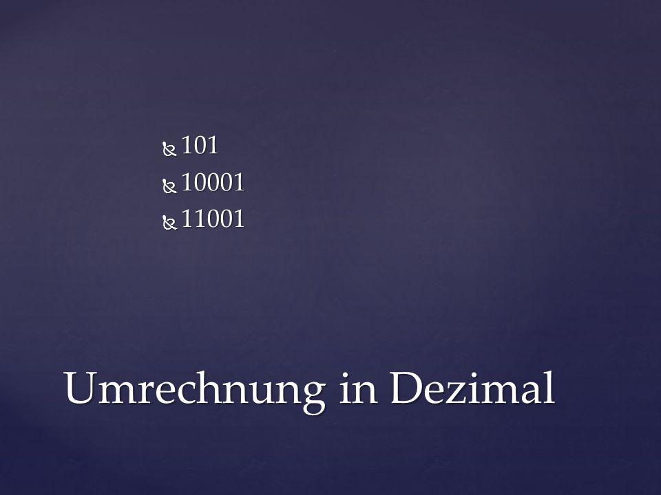  101  10001  11001 Umrechnung in Dezimal