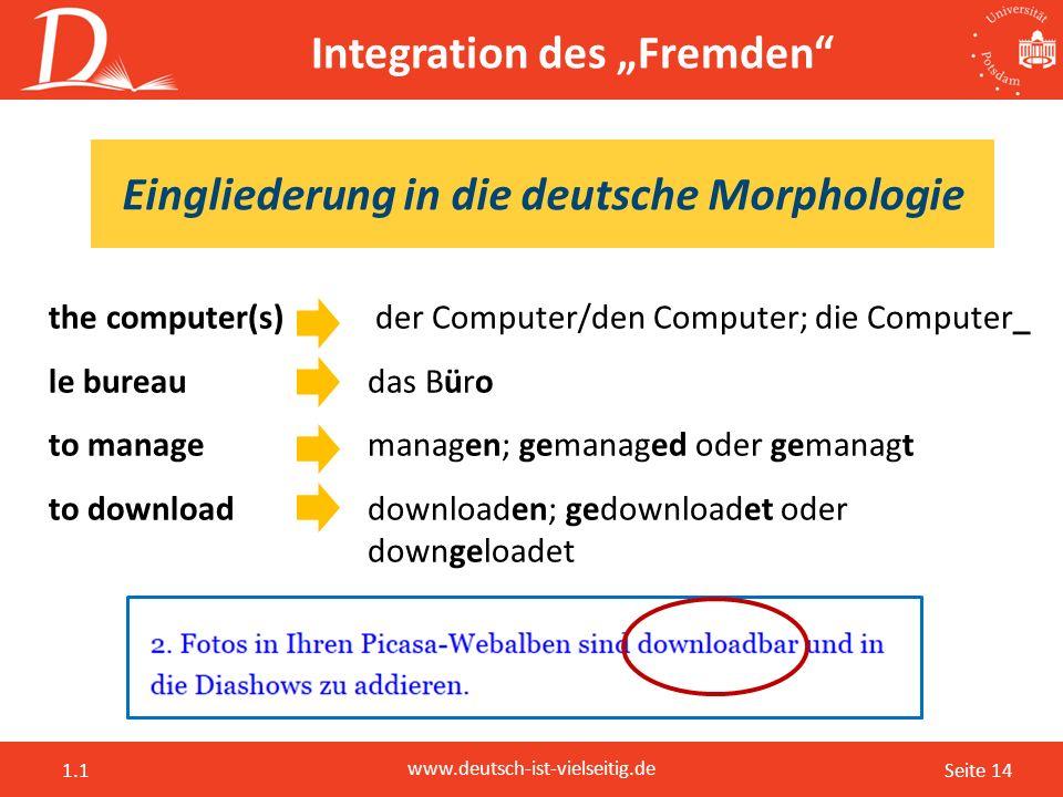 """Seite 14 www.deutsch-ist-vielseitig.de 1.1 Integration des """"Fremden"""" the computer(s) der Computer/den Computer; die Computer_ le bureau das Büro to ma"""