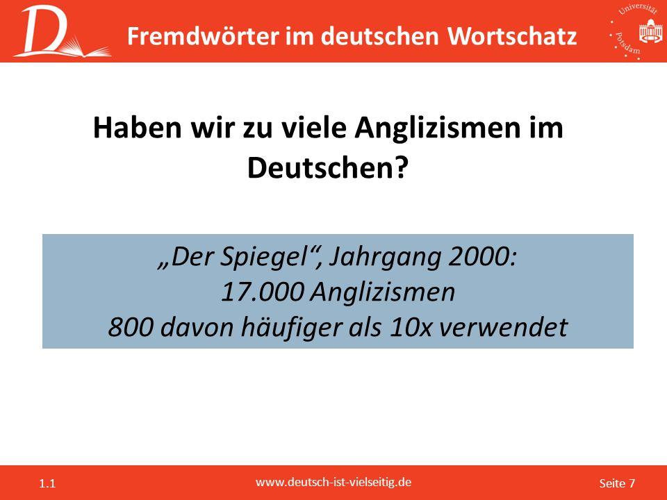 """Seite 7 www.deutsch-ist-vielseitig.de 1.1 Fremdwörter im deutschen Wortschatz Haben wir zu viele Anglizismen im Deutschen? """"Der Spiegel"""", Jahrgang 200"""