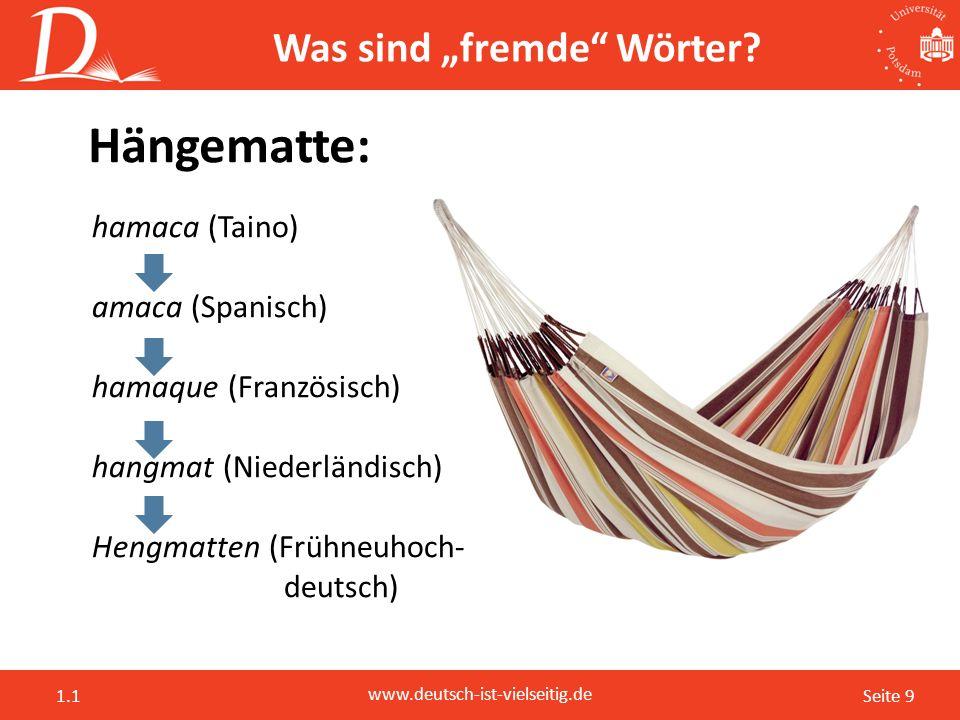 """Seite 9 www.deutsch-ist-vielseitig.de 1.1 Was sind """"fremde"""" Wörter? Hängematte: hamaca (Taino) amaca (Spanisch) hamaque (Französisch) hangmat (Niederl"""