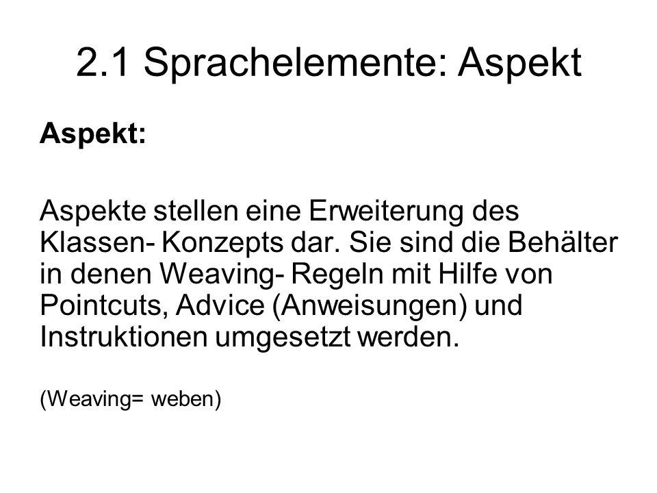 2.1 Sprachelemente: Aspekt Aspekt: Aspekte stellen eine Erweiterung des Klassen- Konzepts dar.