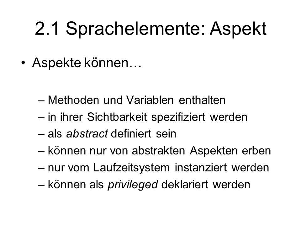 2.1 Sprachelemente: Aspekt Aspekte können… –Methoden und Variablen enthalten –in ihrer Sichtbarkeit spezifiziert werden –als abstract definiert sein –