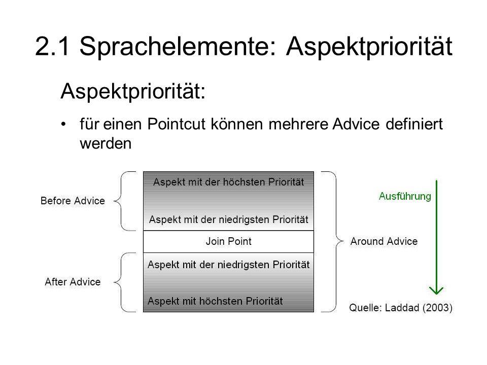 2.1 Sprachelemente: Aspektpriorität Aspektpriorität: für einen Pointcut können mehrere Advice definiert werden