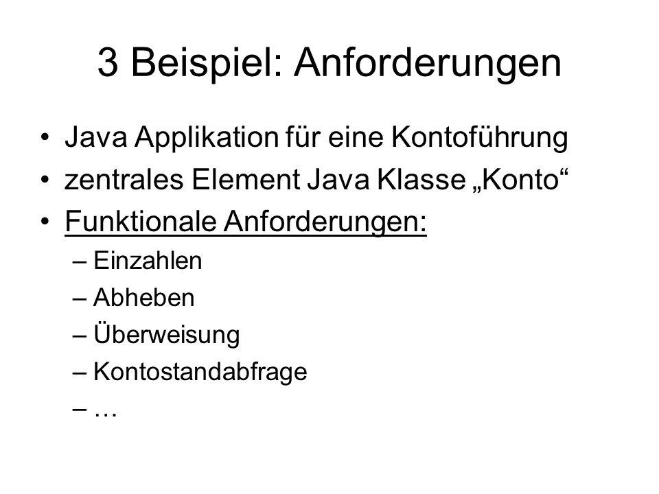 """3 Beispiel: Anforderungen Java Applikation für eine Kontoführung zentrales Element Java Klasse """"Konto"""" Funktionale Anforderungen: –Einzahlen –Abheben"""
