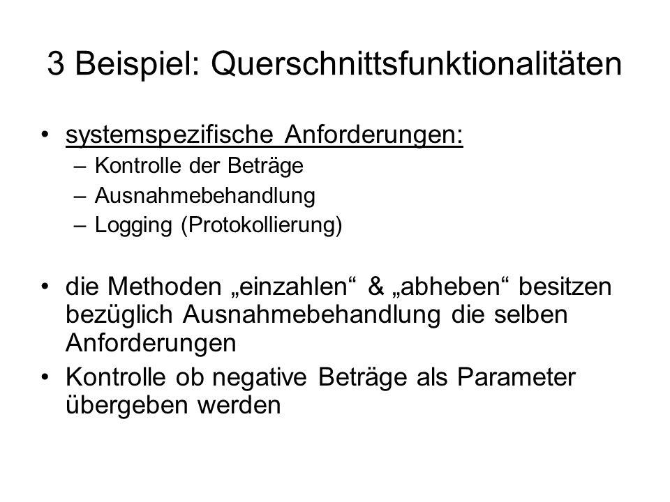 3 Beispiel: Querschnittsfunktionalitäten systemspezifische Anforderungen: –Kontrolle der Beträge –Ausnahmebehandlung –Logging (Protokollierung) die Me
