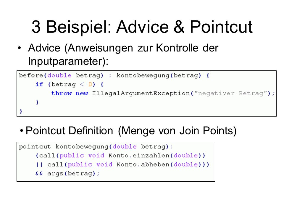 3 Beispiel: Advice & Pointcut Advice (Anweisungen zur Kontrolle der Inputparameter): Pointcut Definition (Menge von Join Points)