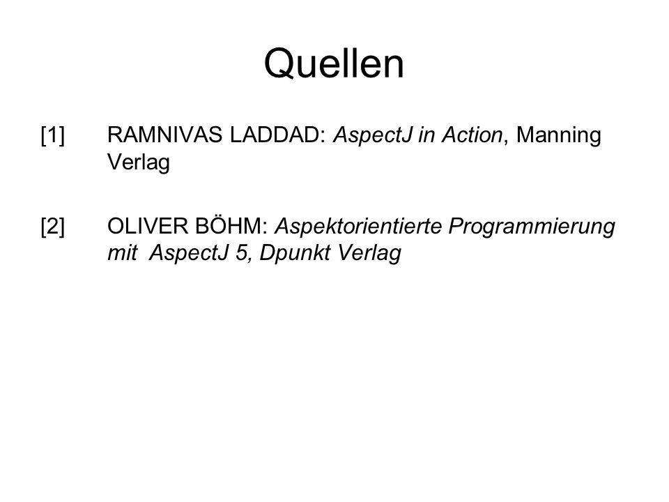 Quellen [1]RAMNIVAS LADDAD: AspectJ in Action, Manning Verlag [2] OLIVER BÖHM: Aspektorientierte Programmierung mit AspectJ 5, Dpunkt Verlag