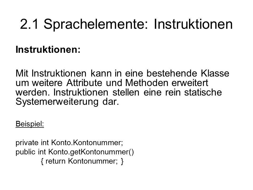 2.1 Sprachelemente: Instruktionen Instruktionen: Mit Instruktionen kann in eine bestehende Klasse um weitere Attribute und Methoden erweitert werden.