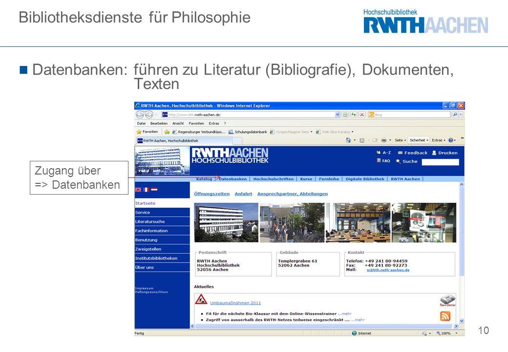 10 Datenbanken: führen zu Literatur (Bibliografie), Dokumenten, Texten Bibliotheksdienste für Philosophie Zugang über => Datenbanken