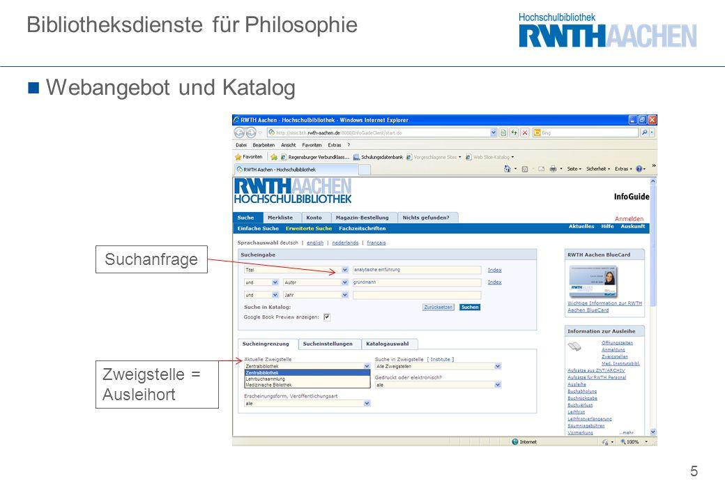5 Webangebot und Katalog Bibliotheksdienste für Philosophie Suchanfrage Zweigstelle = Ausleihort