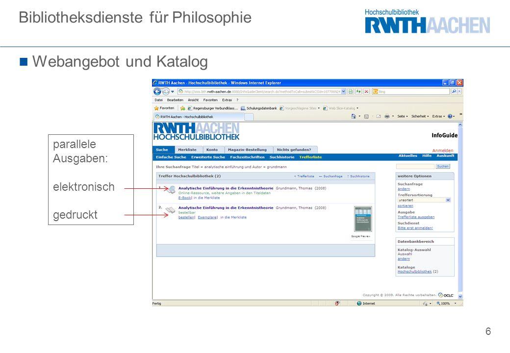 6 Webangebot und Katalog Bibliotheksdienste für Philosophie parallele Ausgaben: elektronisch gedruckt