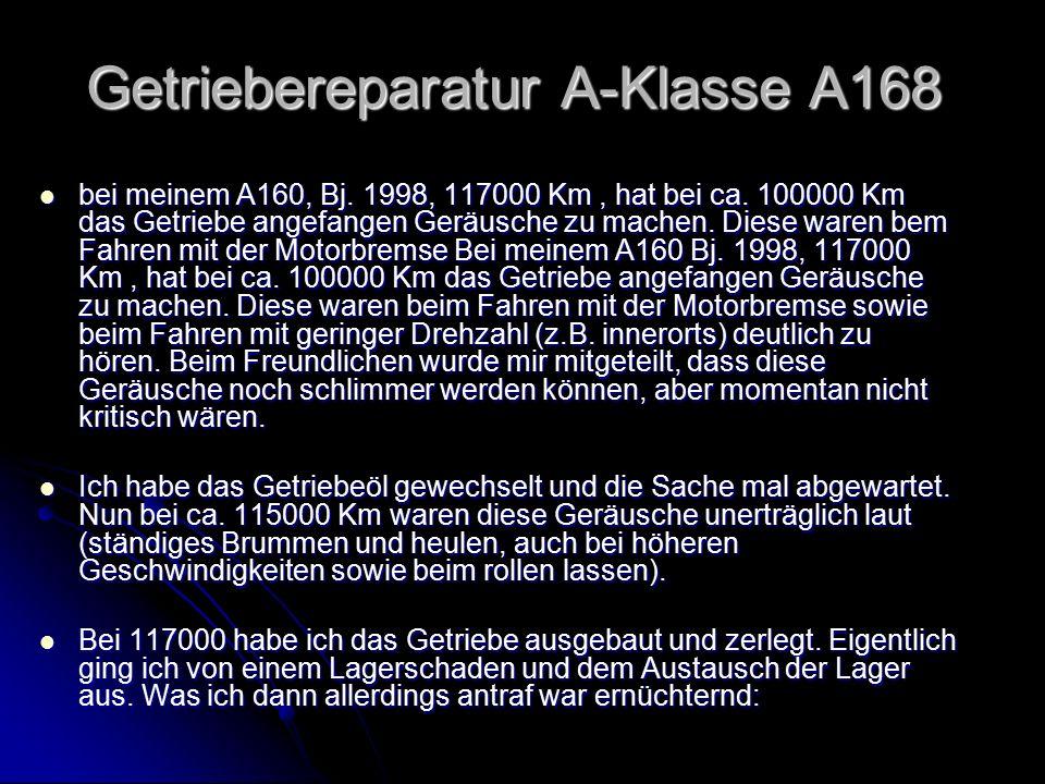 Getriebereparatur A-Klasse A168 bei meinem A160, Bj. 1998, 117000 Km, hat bei ca. 100000 Km das Getriebe angefangen Geräusche zu machen. Diese waren b