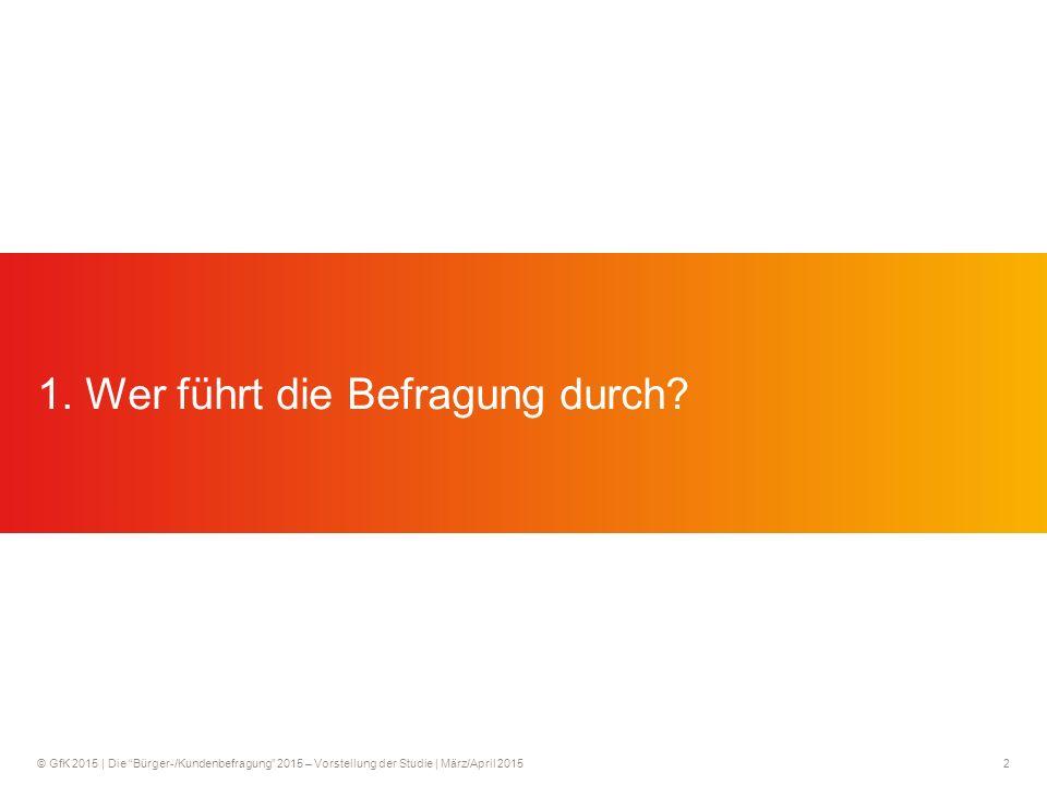 © GfK 2015 | Die Bürger-/Kundenbefragung 2015 – Vorstellung der Studie | März/April 20152 1.