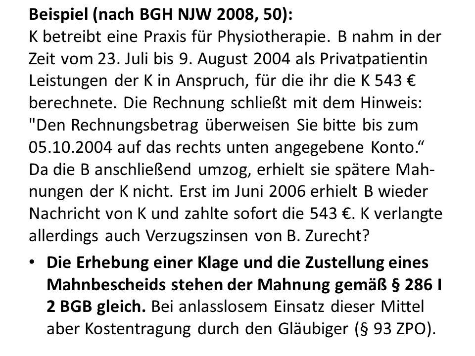 Beispiel (nach BGH NJW 2008, 50): K betreibt eine Praxis für Physiotherapie. B nahm in der Zeit vom 23. Juli bis 9. August 2004 als Privatpatientin Le