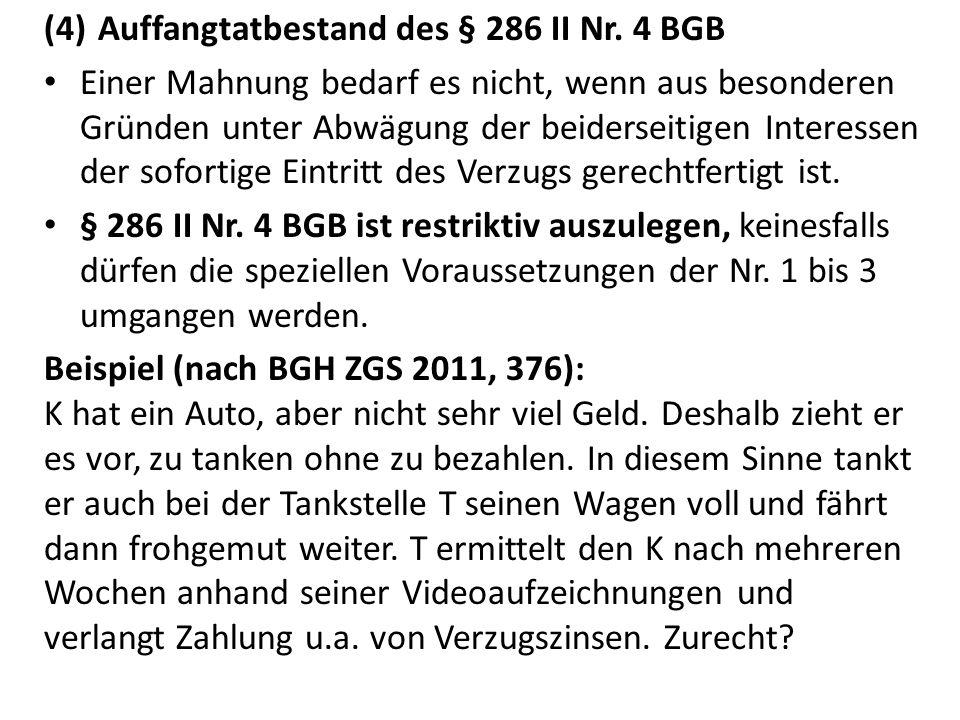 (4)Auffangtatbestand des § 286 II Nr. 4 BGB Einer Mahnung bedarf es nicht, wenn aus besonderen Gründen unter Abwägung der beiderseitigen Interessen de