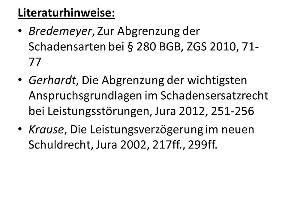 Literaturhinweise: Bredemeyer, Zur Abgrenzung der Schadensarten bei § 280 BGB, ZGS 2010, 71- 77 Gerhardt, Die Abgrenzung der wichtigsten Anspruchsgrun