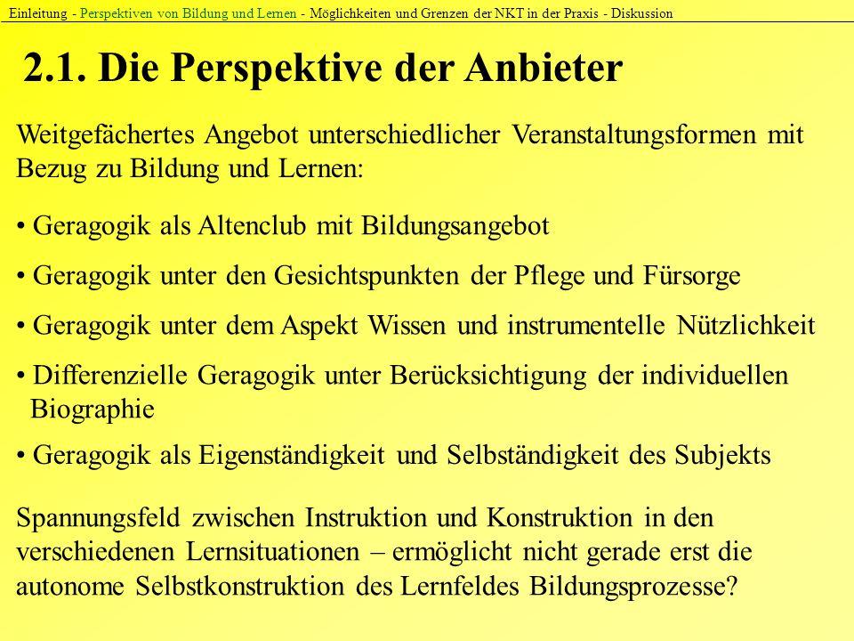 2.1. Die Perspektive der Anbieter Einleitung - Perspektiven von Bildung und Lernen - Möglichkeiten und Grenzen der NKT in der Praxis - Diskussion Weit