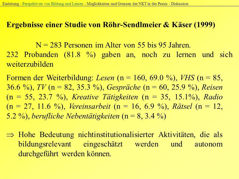 Ergebnisse einer Studie von Röhr-Sendlmeier & Käser (1999) Einleitung - Perspektiven von Bildung und Lernen - Möglichkeiten und Grenzen der NKT in der Praxis - Diskussion N = 283 Personen im Alter von 55 bis 95 Jahren.