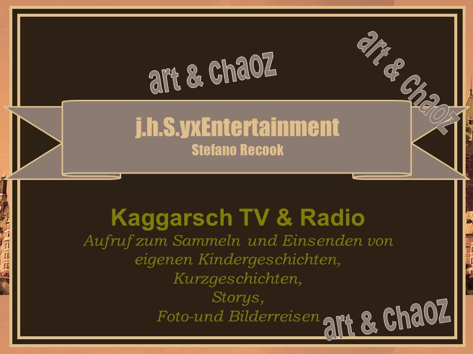 j.h.S.yxEntertainment Stefano Recook Kaggarsch TV & Radio Aufruf zum Sammeln und Einsenden von eigenen Kindergeschichten, Kurzgeschichten, Storys, Foto-und Bilderreisen
