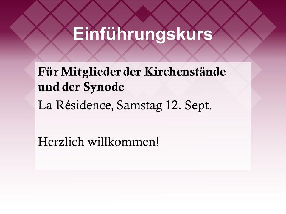 Einführungskurs Für Mitglieder der Kirchenstände und der Synode La Résidence, Samstag 12. Sept. Herzlich willkommen!