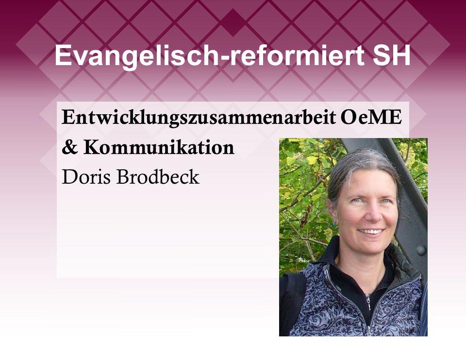 Evangelisch-reformiert SH Entwicklungszusammenarbeit OeME & Kommunikation Doris Brodbeck